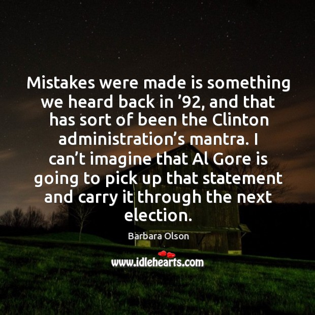 Image, Mistakes were made is something we heard back in '92, and that has sort of been the clinton administration's mantra.