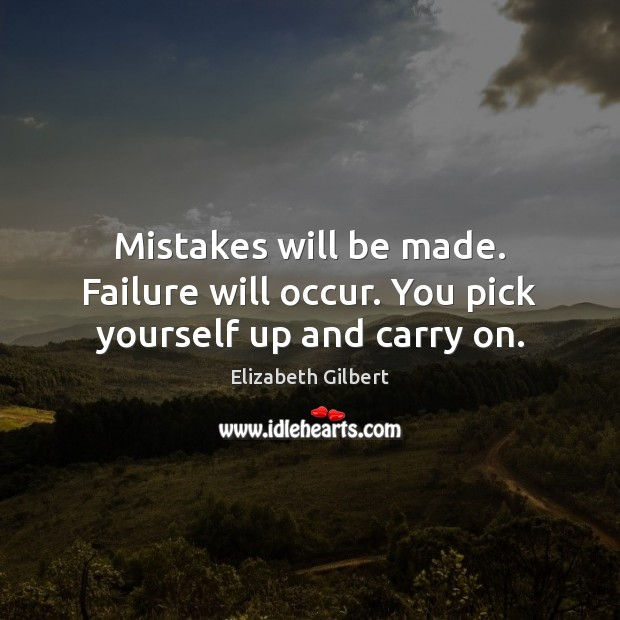 Image, Mistakes will be made. Failure will occur. You pick yourself up and carry on.