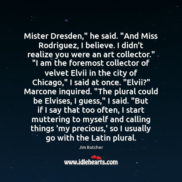 """Mister Dresden,"""" he said. """"And Miss Rodriguez, I believe. I didn't realize Image"""