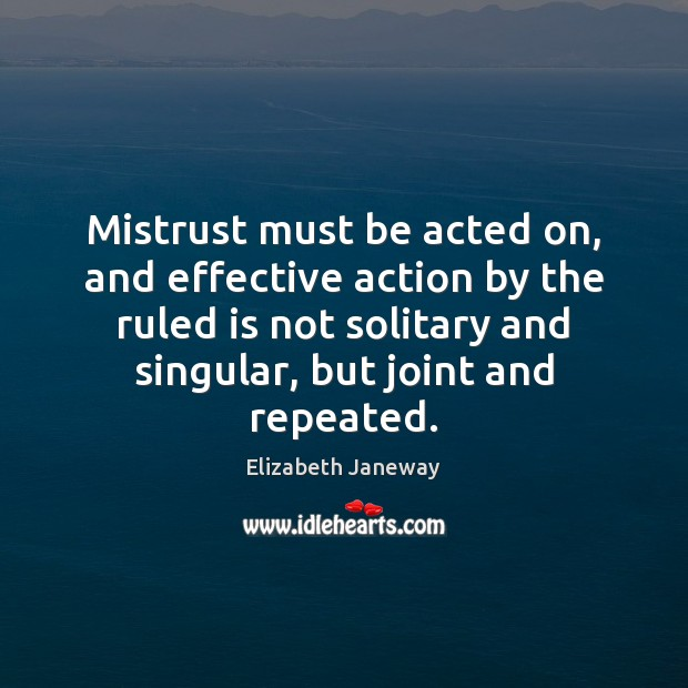 Mistrust must be acted on, and effective action by the ruled is Image