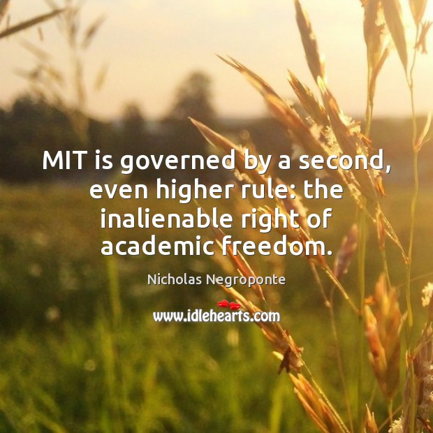 MIT is governed by a second, even higher rule: the inalienable right of academic freedom. Image