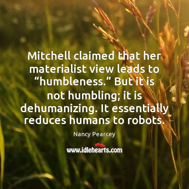 "Image, Mitchell claimed that her materialist view leads to ""humbleness."" But it is"