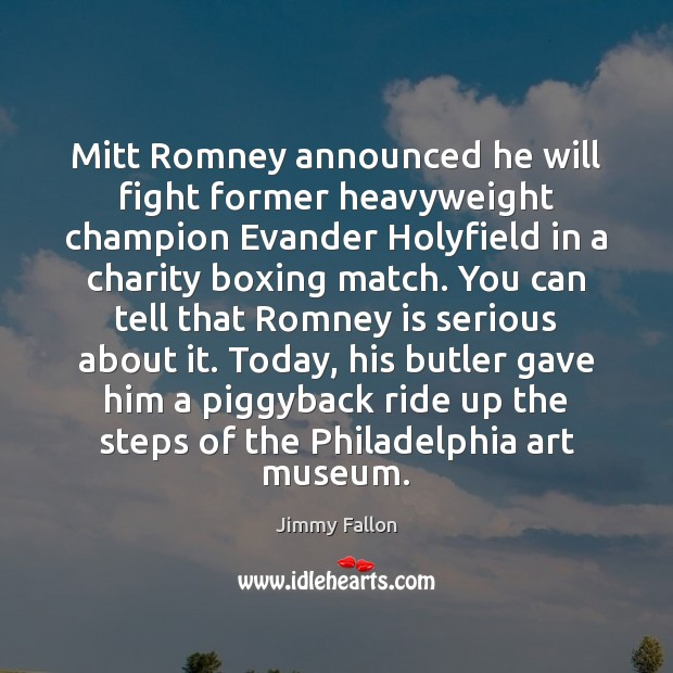 Mitt Romney announced he will fight former heavyweight champion Evander Holyfield in Jimmy Fallon Picture Quote
