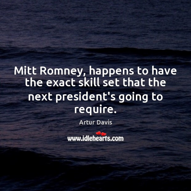 Image, Mitt Romney, happens to have the exact skill set that the next