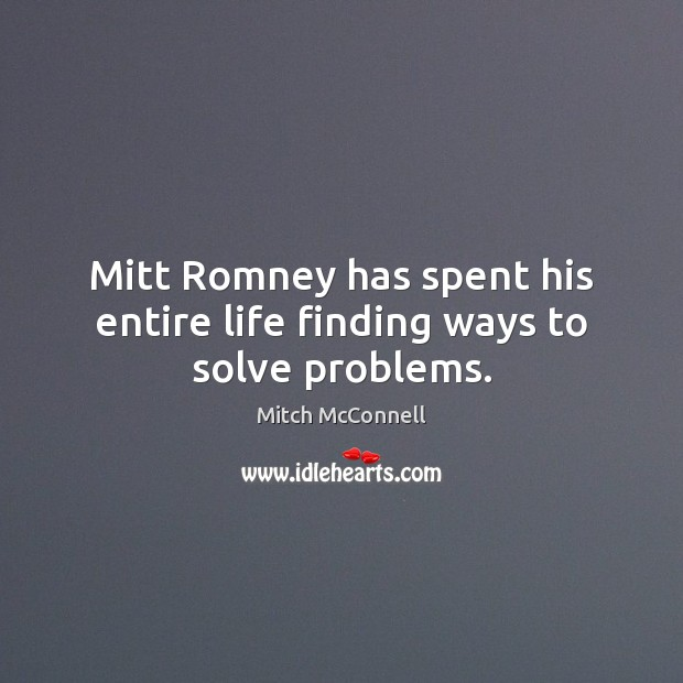 Image, Mitt Romney has spent his entire life finding ways to solve problems.