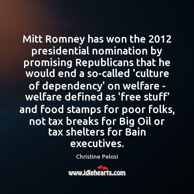 Mitt Romney has won the 2012 presidential nomination by promising Republicans that he Christine Pelosi Picture Quote
