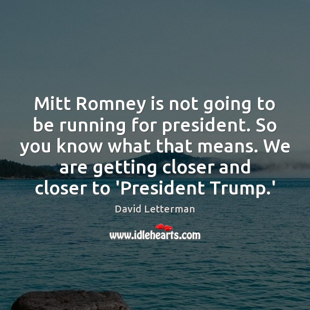 Mitt Romney is not going to be running for president. So you Image