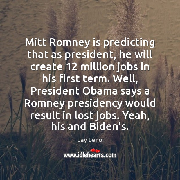 Image, Mitt Romney is predicting that as president, he will create 12 million jobs