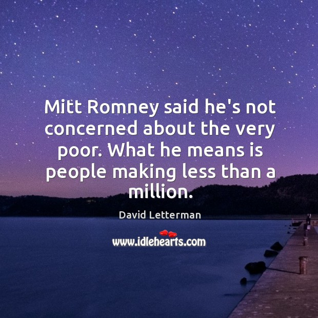 Mitt Romney said he's not concerned about the very poor. What he Image