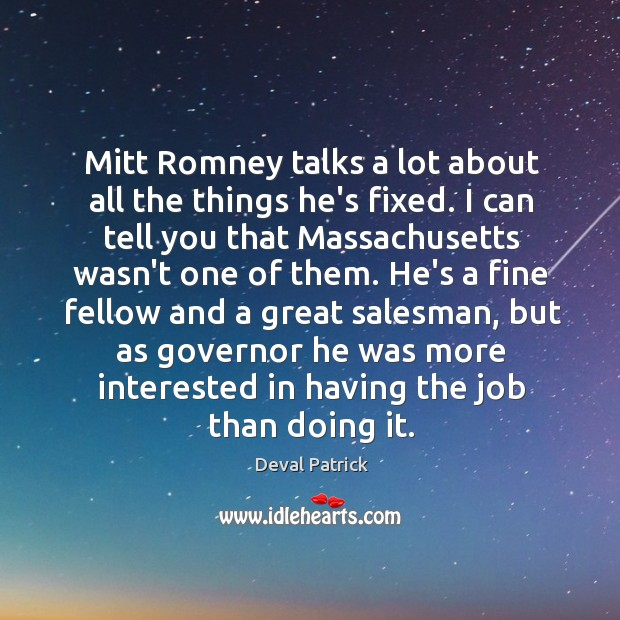 Mitt Romney talks a lot about all the things he's fixed. I Deval Patrick Picture Quote