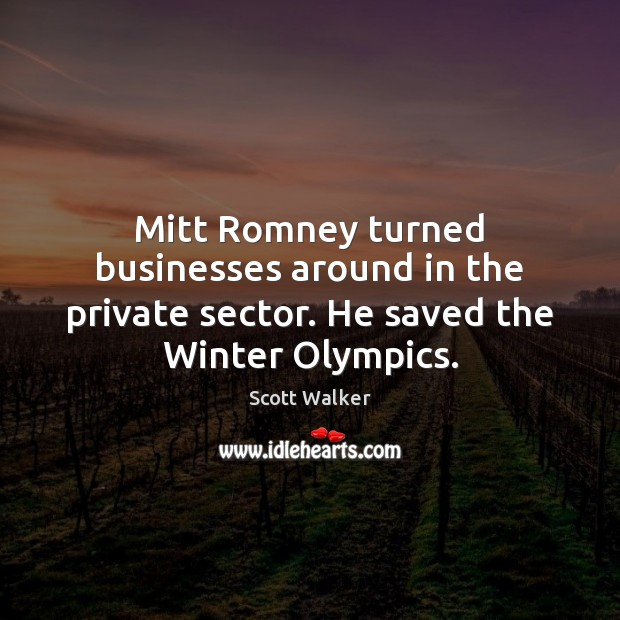 Mitt Romney turned businesses around in the private sector. He saved the Winter Olympics. Image