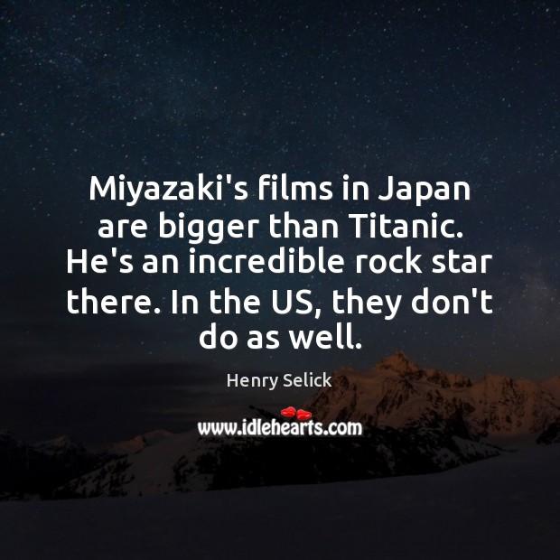 Miyazaki's films in Japan are bigger than Titanic. He's an incredible rock Image