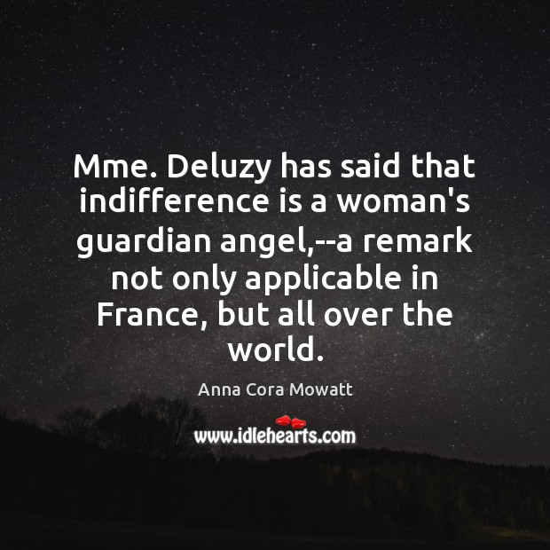 Image, Mme. Deluzy has said that indifference is a woman's guardian angel,–a