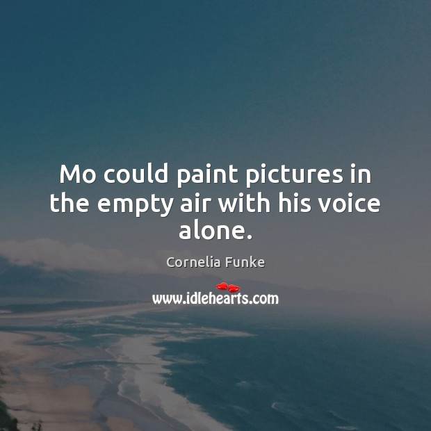 Mo could paint pictures in the empty air with his voice alone. Image