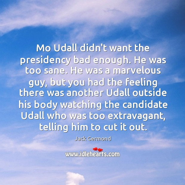 Mo Udall didn't want the presidency bad enough. He was too sane. Image