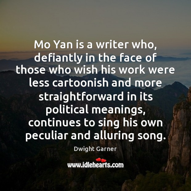 Image, Mo Yan is a writer who, defiantly in the face of those