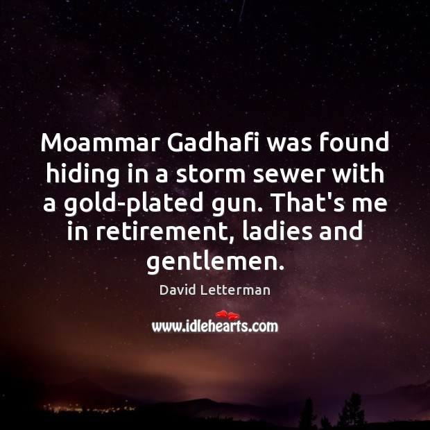 Moammar Gadhafi was found hiding in a storm sewer with a gold-plated Image