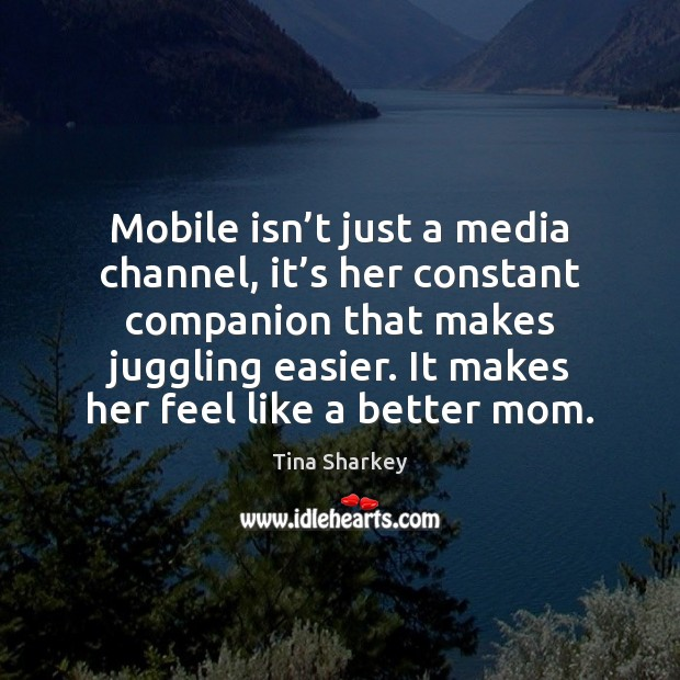 Mobile isn't just a media channel, it's her constant companion Image