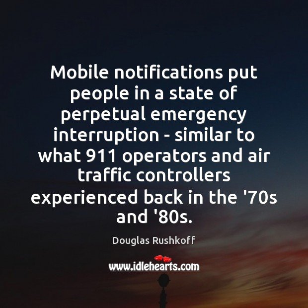 Image, Mobile notifications put people in a state of perpetual emergency interruption –