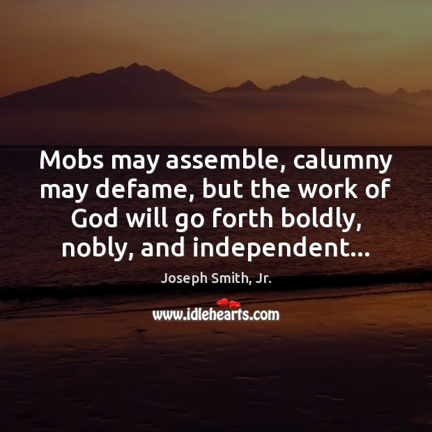 Mobs may assemble, calumny may defame, but the work of God will Image