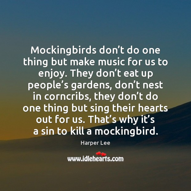 Mockingbirds don't do one thing but make music for us to Harper Lee Picture Quote