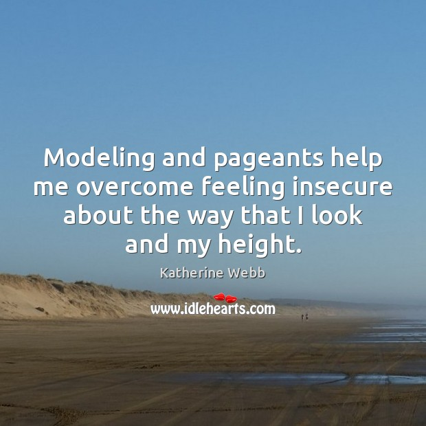 Modeling and pageants help me overcome feeling insecure about the way that Image