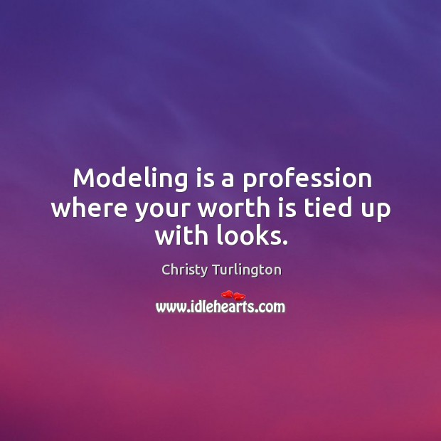Modeling is a profession where your worth is tied up with looks. Image