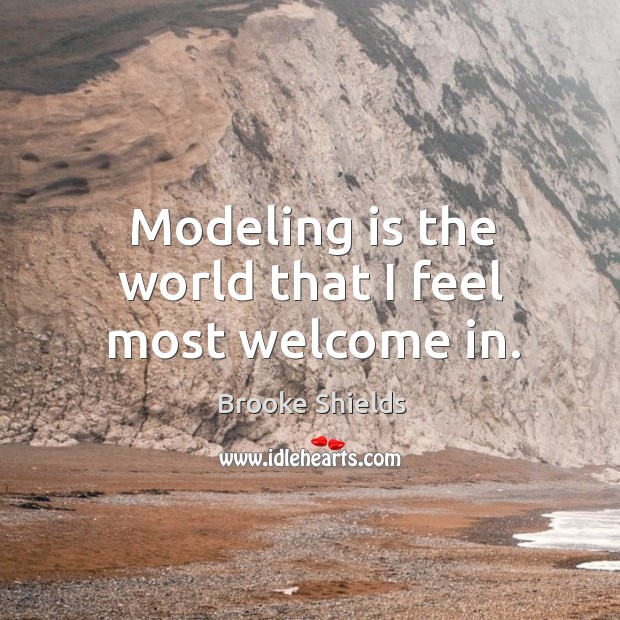 Image, Modeling is the world that I feel most welcome in.