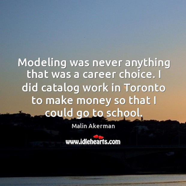Modeling was never anything that was a career choice. I did catalog Malin Akerman Picture Quote