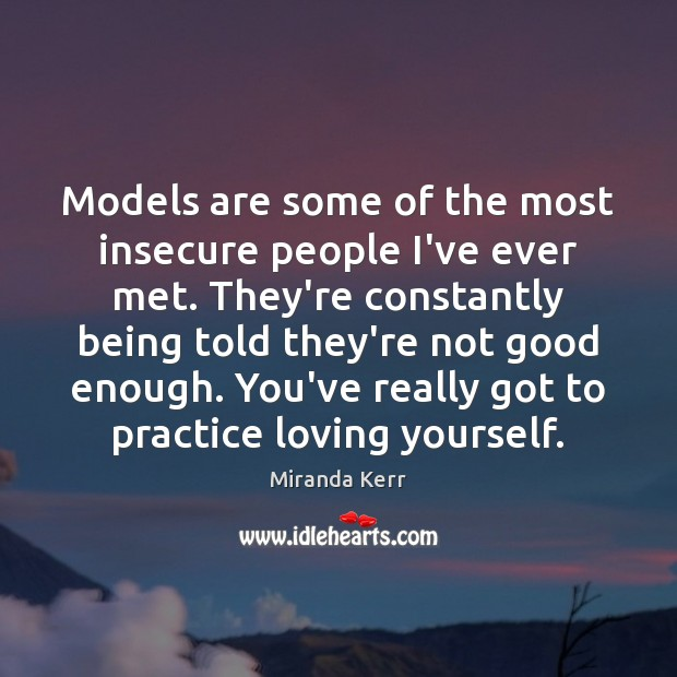Models are some of the most insecure people I've ever met. They're Practice Quotes Image