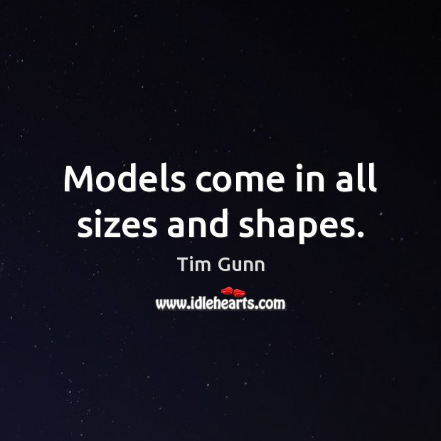 Image, Models come in all sizes and shapes.