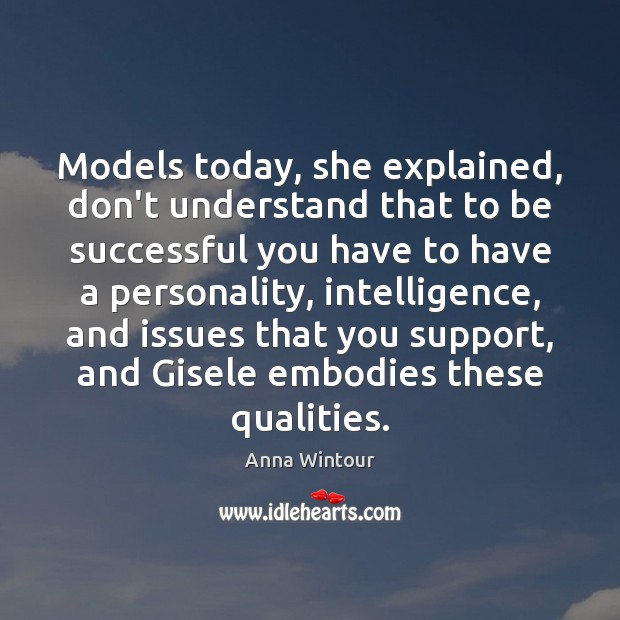 Image, Models today, she explained, don't understand that to be successful you have