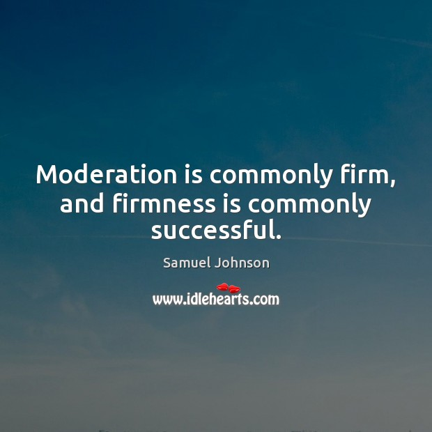 Moderation is commonly firm, and firmness is commonly successful. Image