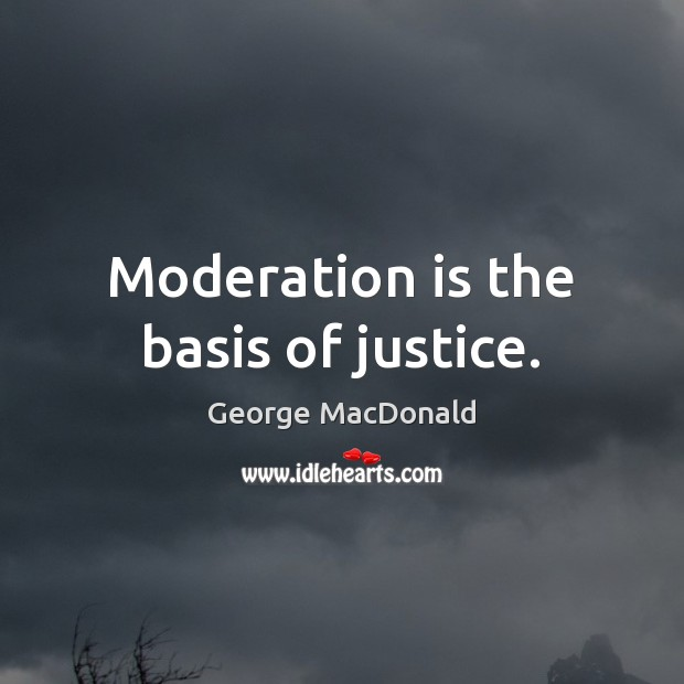 Image, Moderation is the basis of justice.