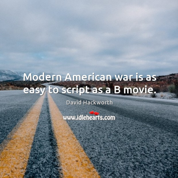 Modern american war is as easy to script as a b movie. David Hackworth Picture Quote