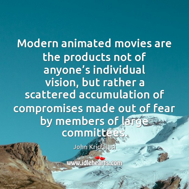 Modern animated movies are the products not of anyone's individual vision, Movies Quotes Image
