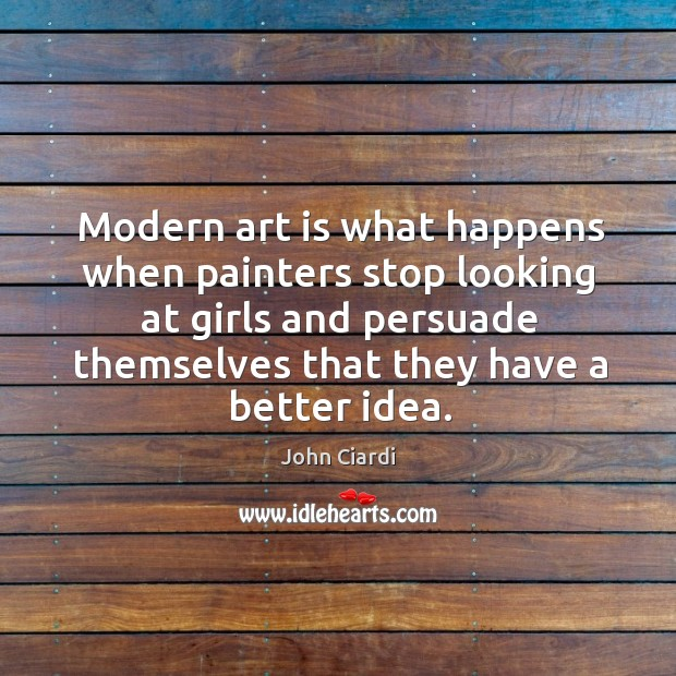 Modern art is what happens when painters stop looking at girls and persuade themselves that they have a better idea. Image