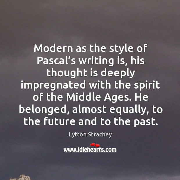 Modern as the style of pascal's writing is, his thought is deeply impregnated with the Image