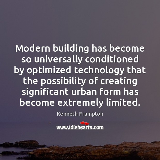 Modern building has become so universally conditioned by optimized technology that the Image