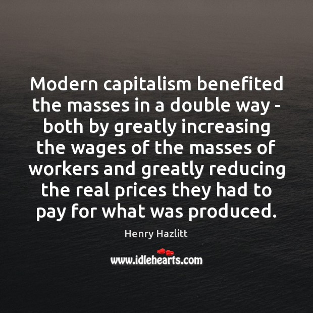 Modern capitalism benefited the masses in a double way – both by Image