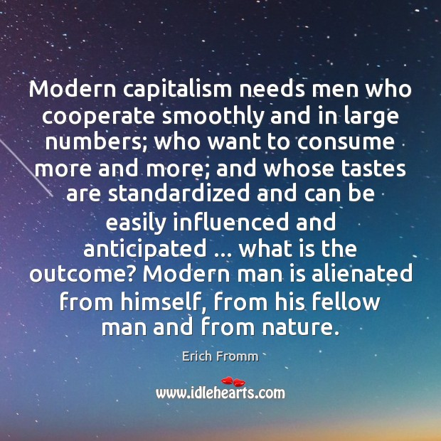 Image, Modern capitalism needs men who cooperate smoothly and in large numbers; who