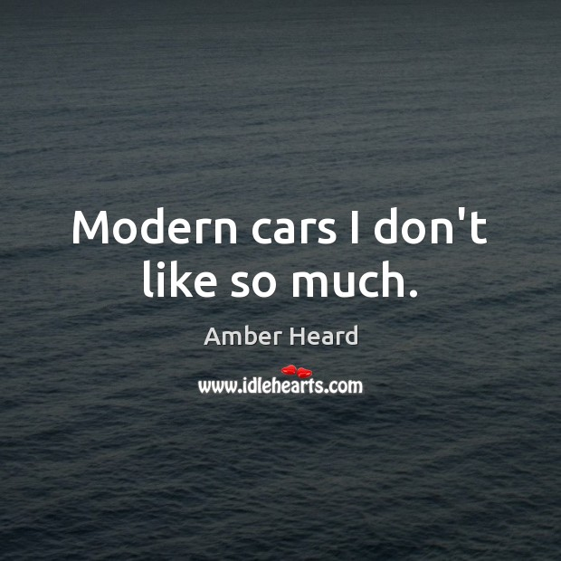 Modern cars I don't like so much. Image