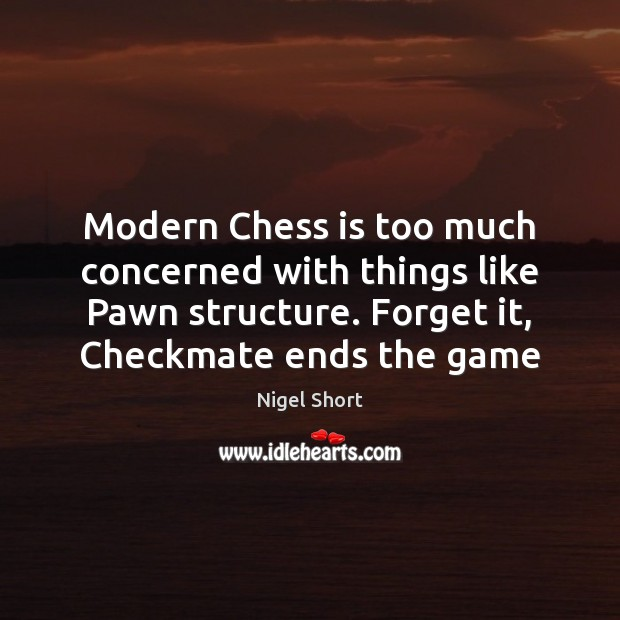 Modern Chess is too much concerned with things like Pawn structure. Forget Image
