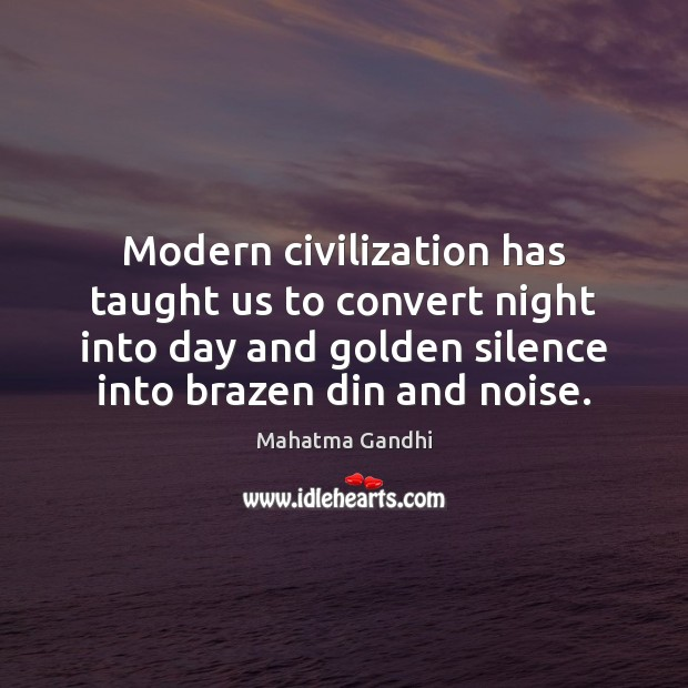 Modern civilization has taught us to convert night into day and golden Image