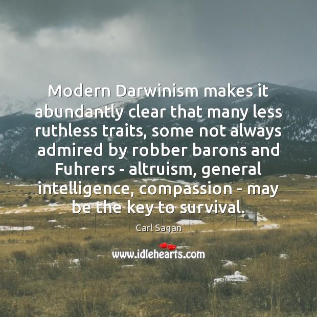 Modern Darwinism makes it abundantly clear that many less ruthless traits, some Image