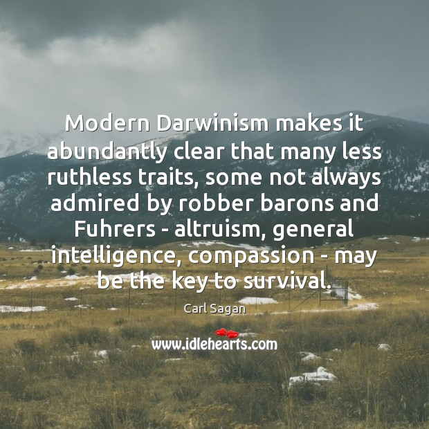 Modern Darwinism makes it abundantly clear that many less ruthless traits, some Carl Sagan Picture Quote