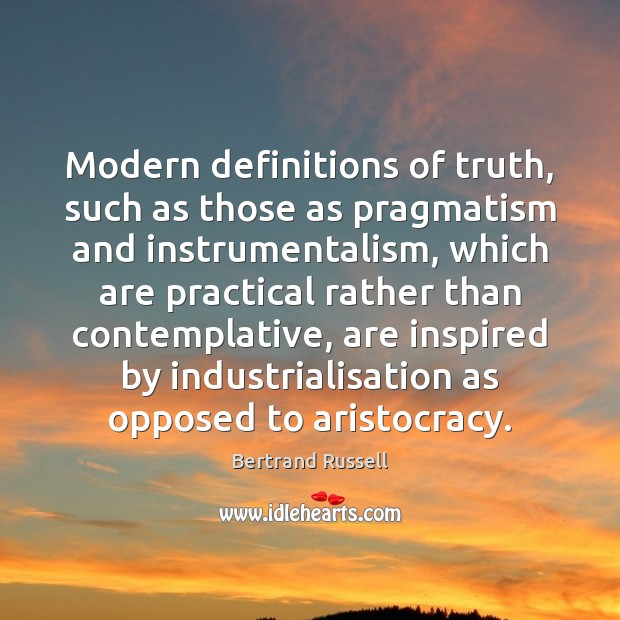 Modern definitions of truth, such as those as pragmatism and instrumentalism, which Bertrand Russell Picture Quote