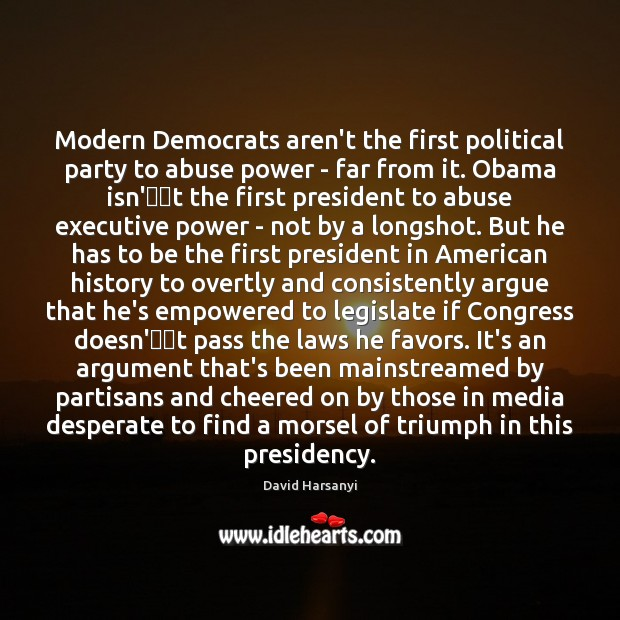 Modern Democrats aren't the first political party to abuse power – far David Harsanyi Picture Quote