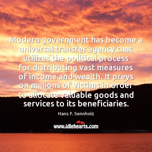 Image, Modern government has become a universal transfer agency that utilizes the political
