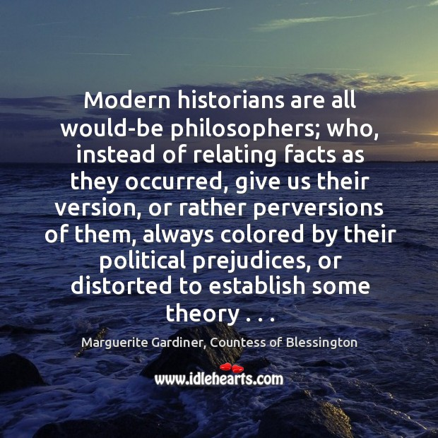 Image, Modern historians are all would-be philosophers; who, instead of relating facts as